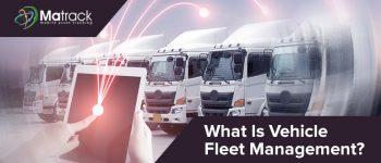 What is Vehicle Fleet Management?